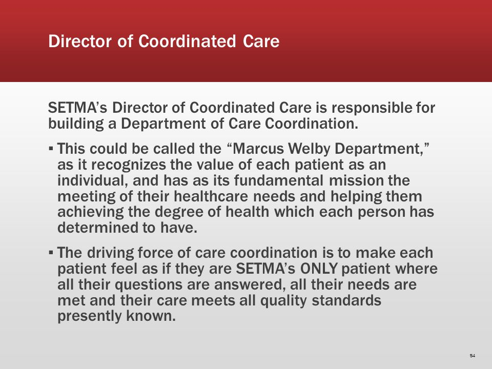Director of Coordinated Care SETMAs Director of Coordinated Care is responsible for building a Department of Care Coordination. This could be called t