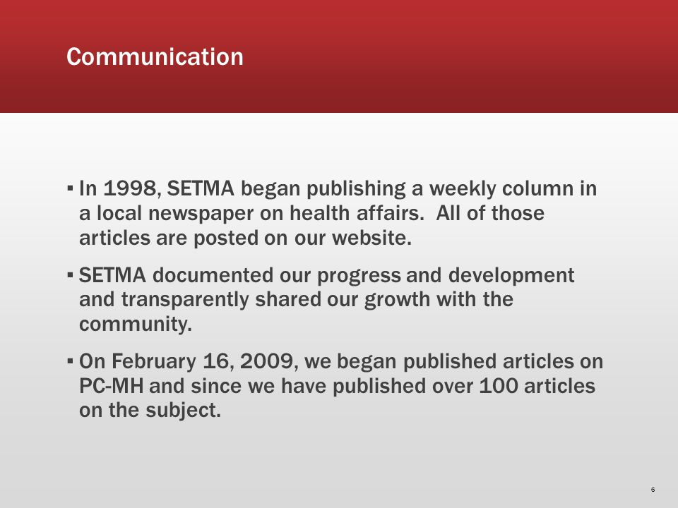 Communication In 1998, SETMA began publishing a weekly column in a local newspaper on health affairs. All of those articles are posted on our website.