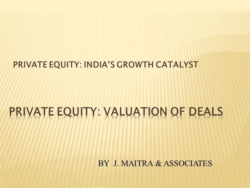 PRIVATE EQUITY: INDIAS GROWTH CATALYST BY J. MAITRA & ASSOCIATES