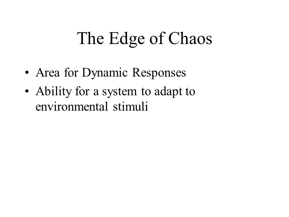 The Edge of Chaos Area for Dynamic Responses Ability for a system to adapt to environmental stimuli