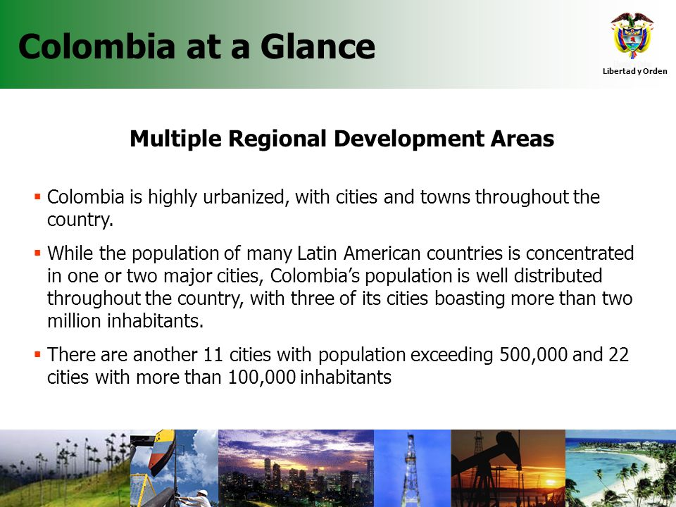 19 Libertad y Orden Agencia Nacional de Hidrocarburos Multiple Regional Development Areas Colombia is highly urbanized, with cities and towns througho