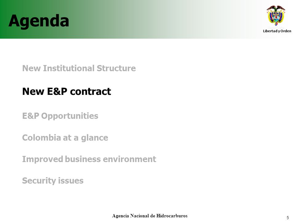 5 Libertad y Orden Agencia Nacional de Hidrocarburos Agenda New Institutional Structure New E&P contract E&P Opportunities Colombia at a glance Improv