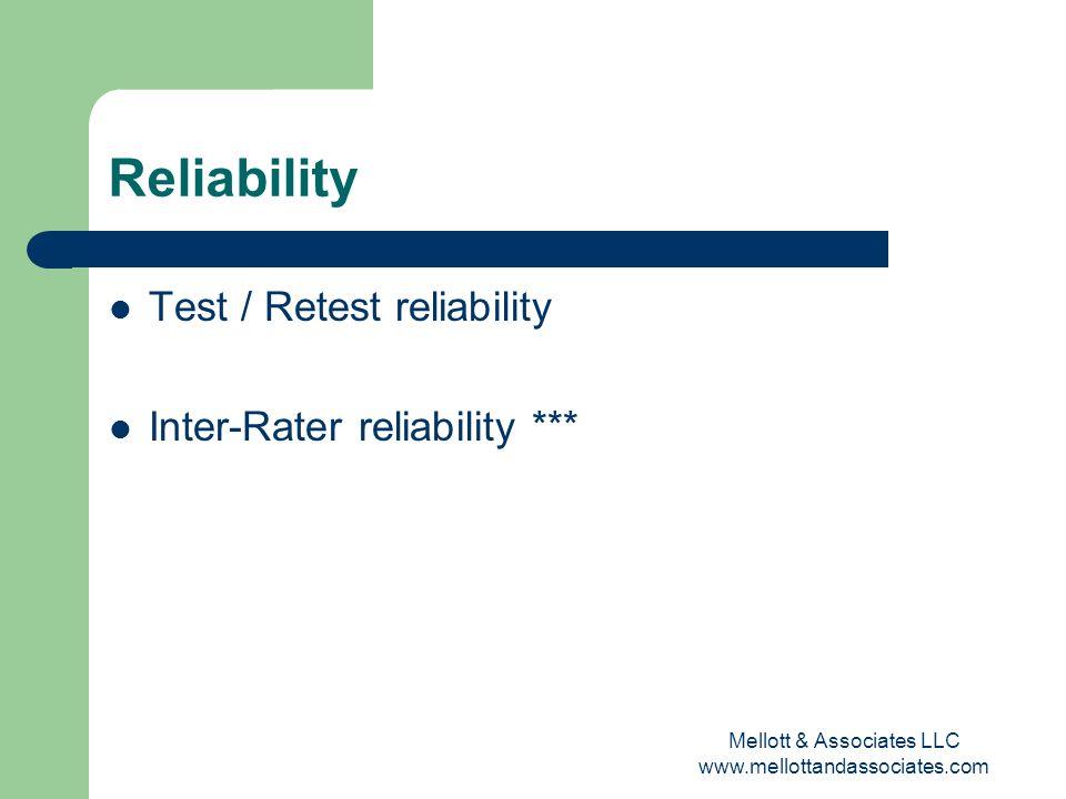 Mellott & Associates LLC www.mellottandassociates.com Reliability Test / Retest reliability Inter-Rater reliability ***