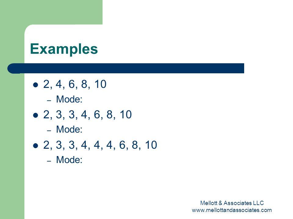 Mellott & Associates LLC www.mellottandassociates.com Examples 2, 4, 6, 8, 10 – Mode: 2, 3, 3, 4, 6, 8, 10 – Mode: 2, 3, 3, 4, 4, 4, 6, 8, 10 – Mode: