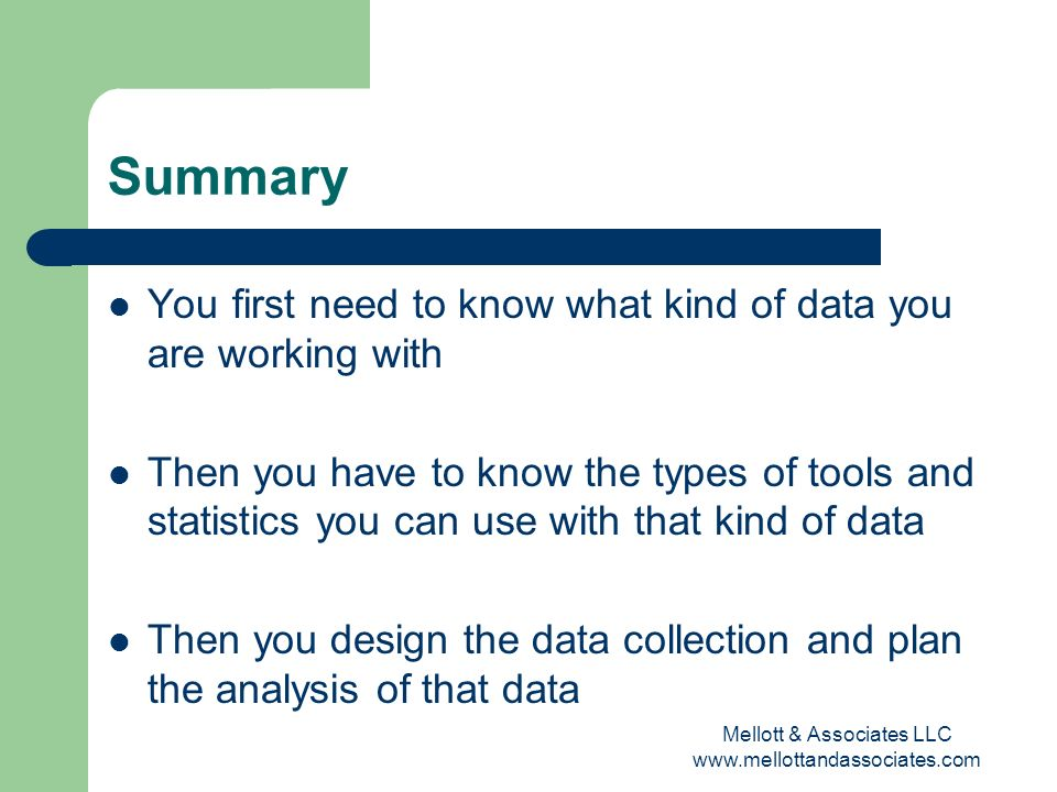 Mellott & Associates LLC www.mellottandassociates.com Summary You first need to know what kind of data you are working with Then you have to know the