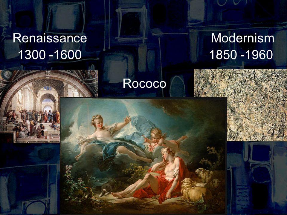 RenaissanceModernism 1300 -16001850 -1960 Rococo