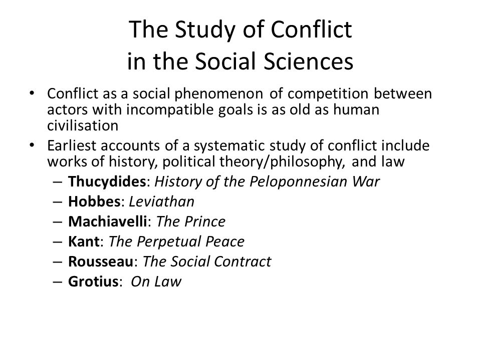 The Study of Conflict in the Social Sciences Conflict as a social phenomenon of competition between actors with incompatible goals is as old as human