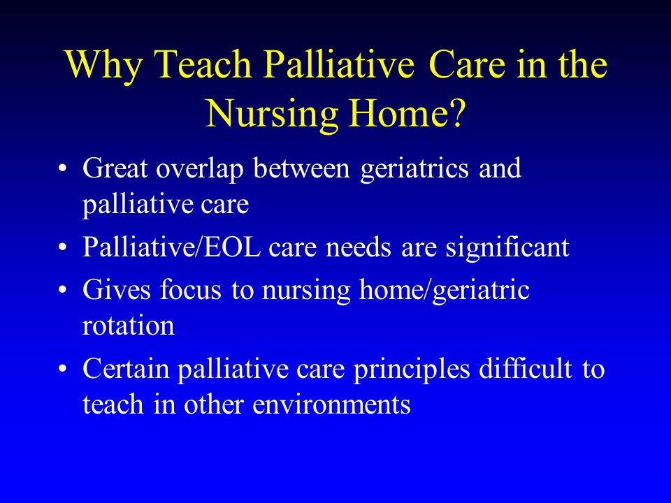 Why Teach Palliative Care in the Nursing Home.