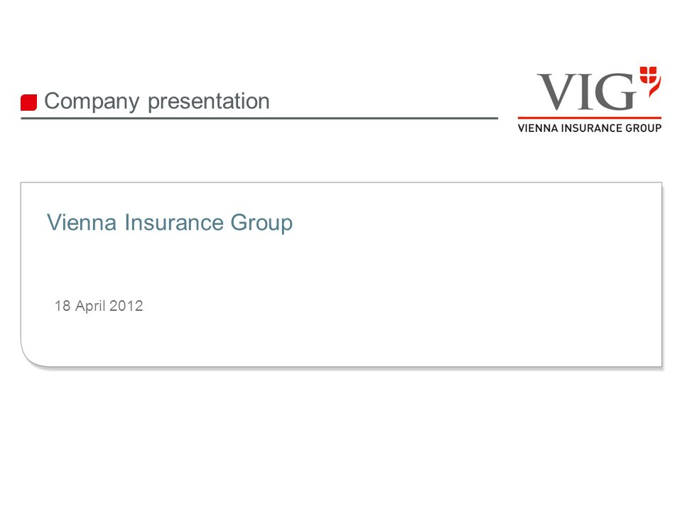 18 April 2012 Company presentation Vienna Insurance Group