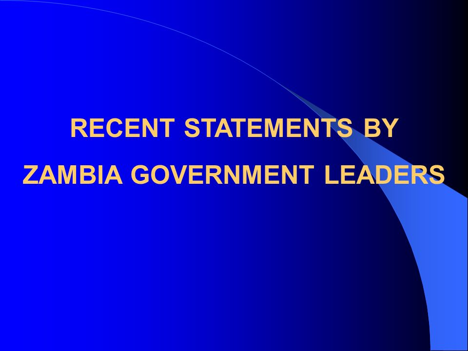 RECENT STATEMENTS BY ZAMBIA GOVERNMENT LEADERS