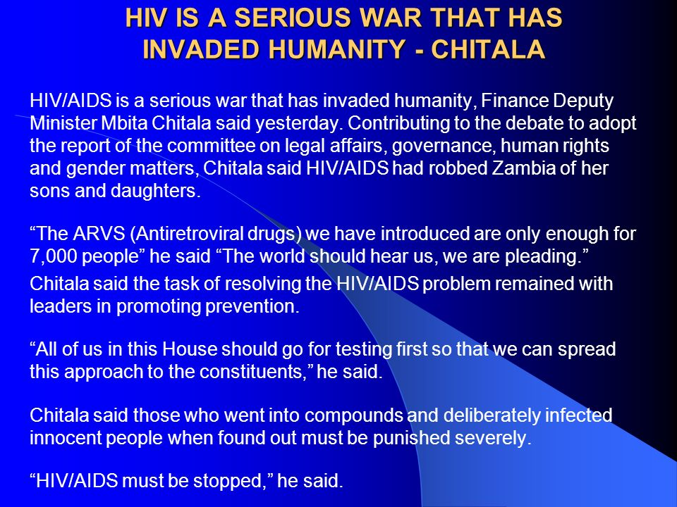 HIV IS A SERIOUS WAR THAT HAS INVADED HUMANITY - CHITALA HIV/AIDS is a serious war that has invaded humanity, Finance Deputy Minister Mbita Chitala sa