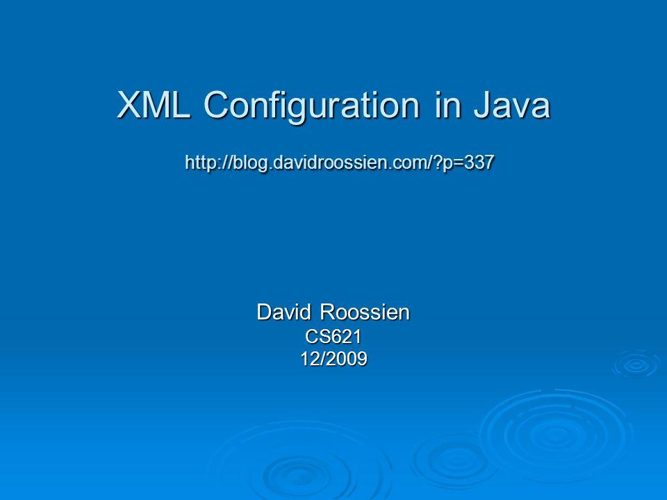 XML Configuration in Java http://blog.davidroossien.com/?p=337 David Roossien CS62112/2009