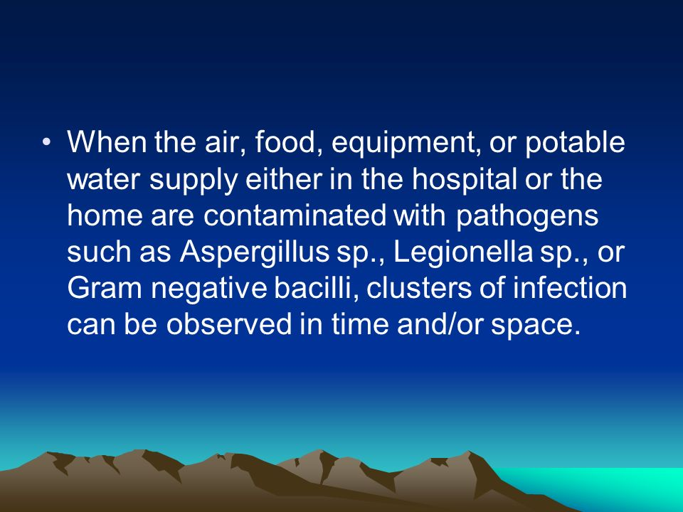 When the air, food, equipment, or potable water supply either in the hospital or the home are contaminated with pathogens such as Aspergillus sp., Leg