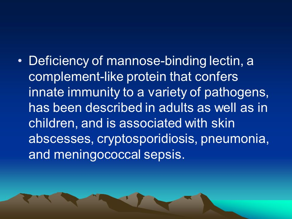 Deficiency of mannose-binding lectin, a complement-like protein that confers innate immunity to a variety of pathogens, has been described in adults a