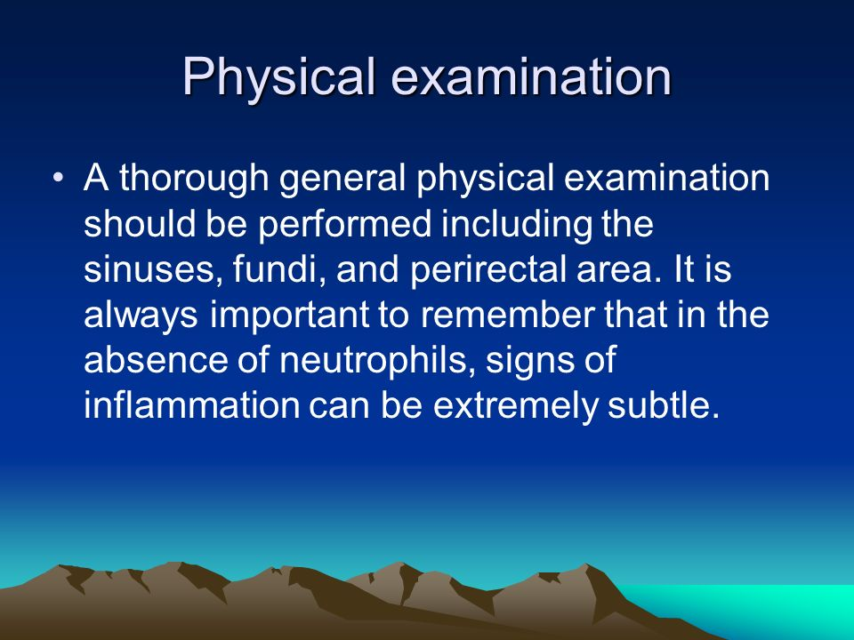 Physical examination A thorough general physical examination should be performed including the sinuses, fundi, and perirectal area. It is always impor