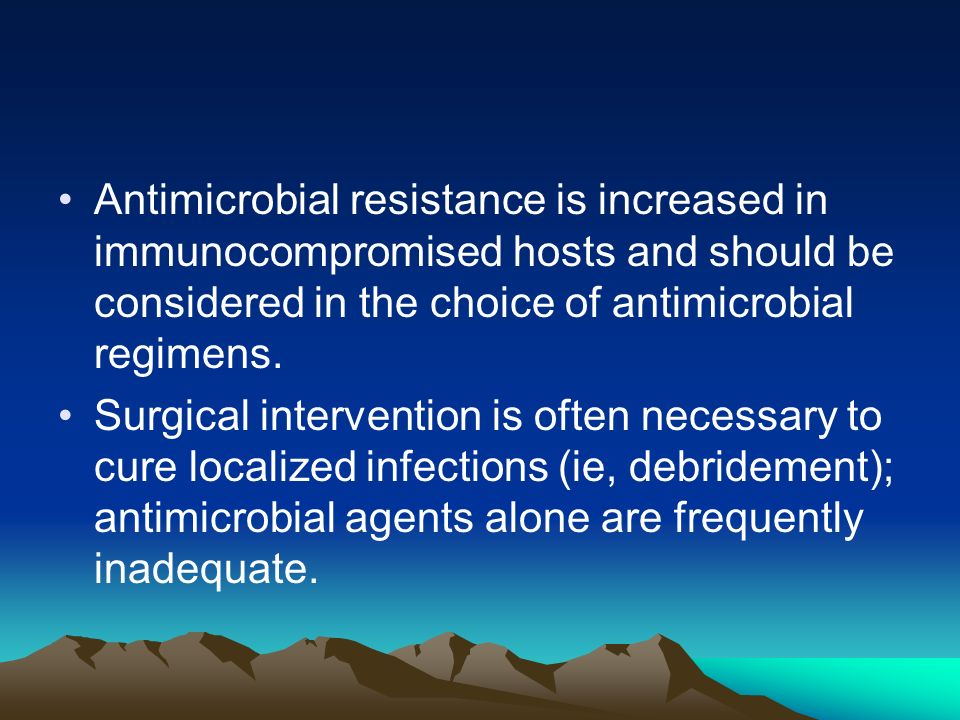 Antimicrobial resistance is increased in immunocompromised hosts and should be considered in the choice of antimicrobial regimens. Surgical interventi