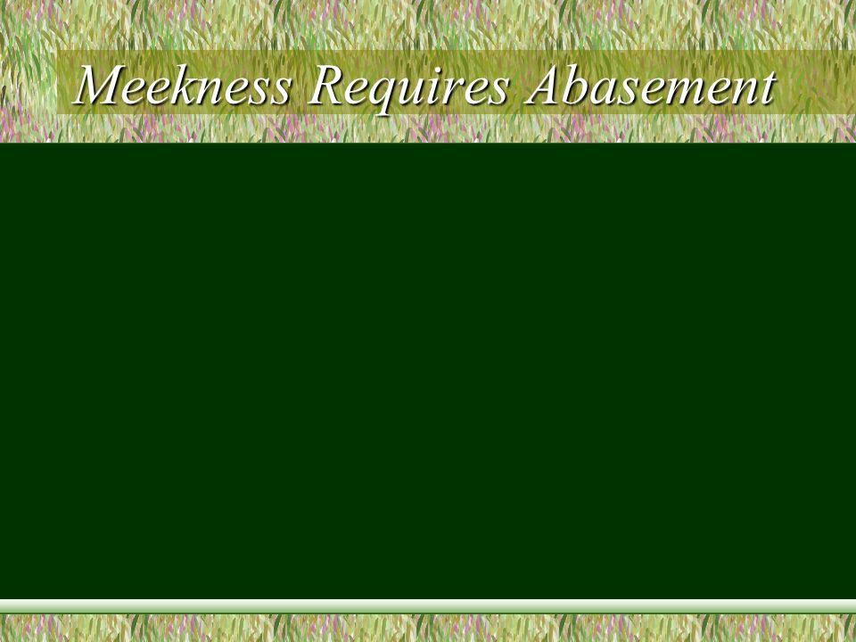 Meekness Requires Abasement –Romans.