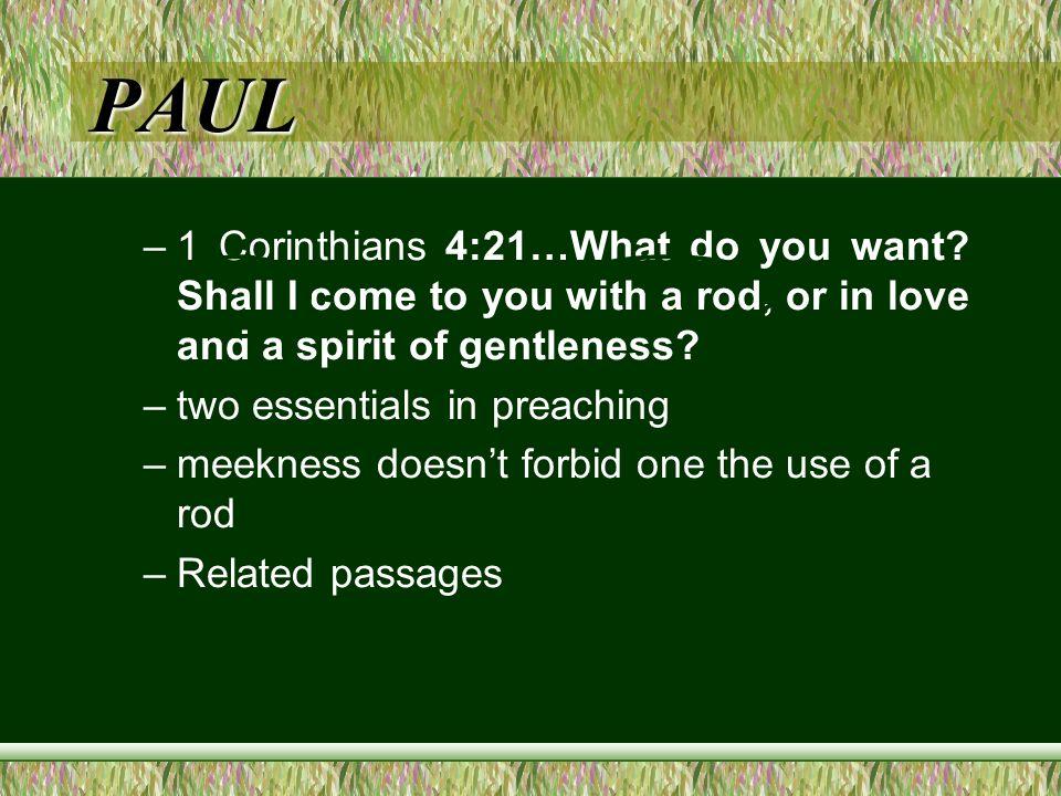 PAUL –1 Corinthians 4:21…What do you want.