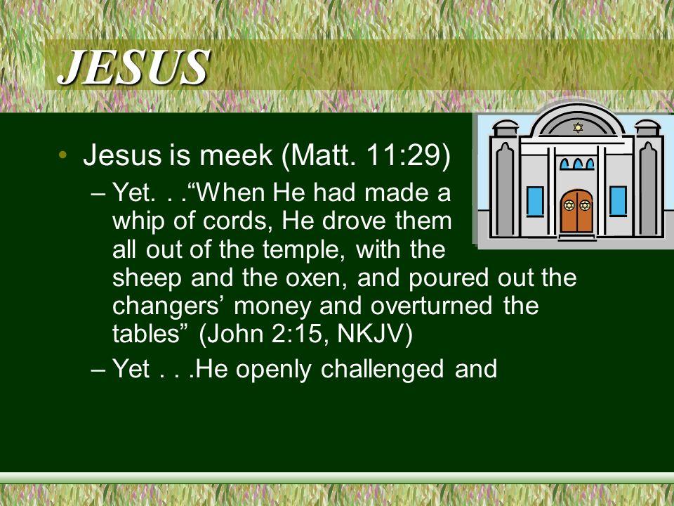 JESUS Jesus is meek (Matt.