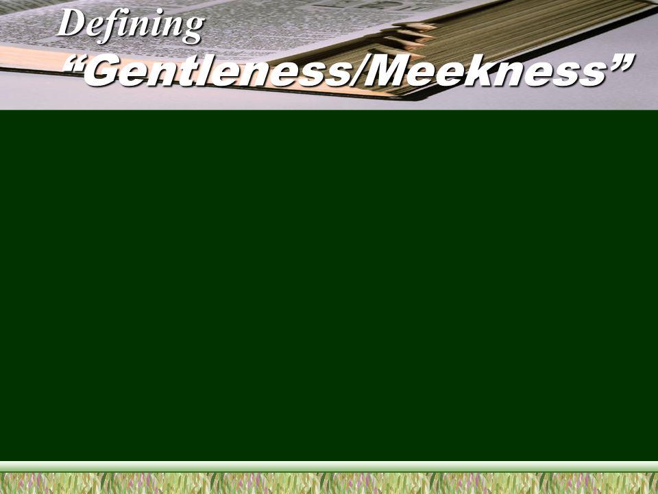 Defining Gentleness/Meekness Gk.