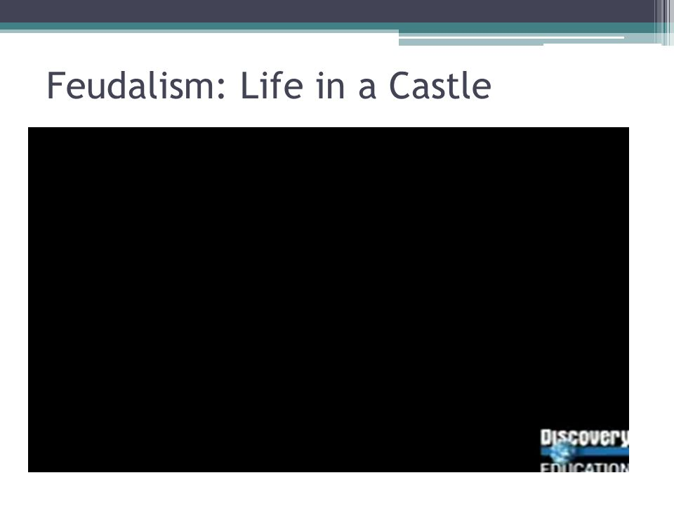 Feudalism: Life in a Castle