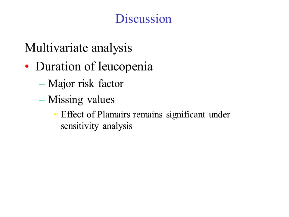 Multivariate analysis Duration of leucopenia –Major risk factor –Missing values Effect of Plamairs remains significant under sensitivity analysis