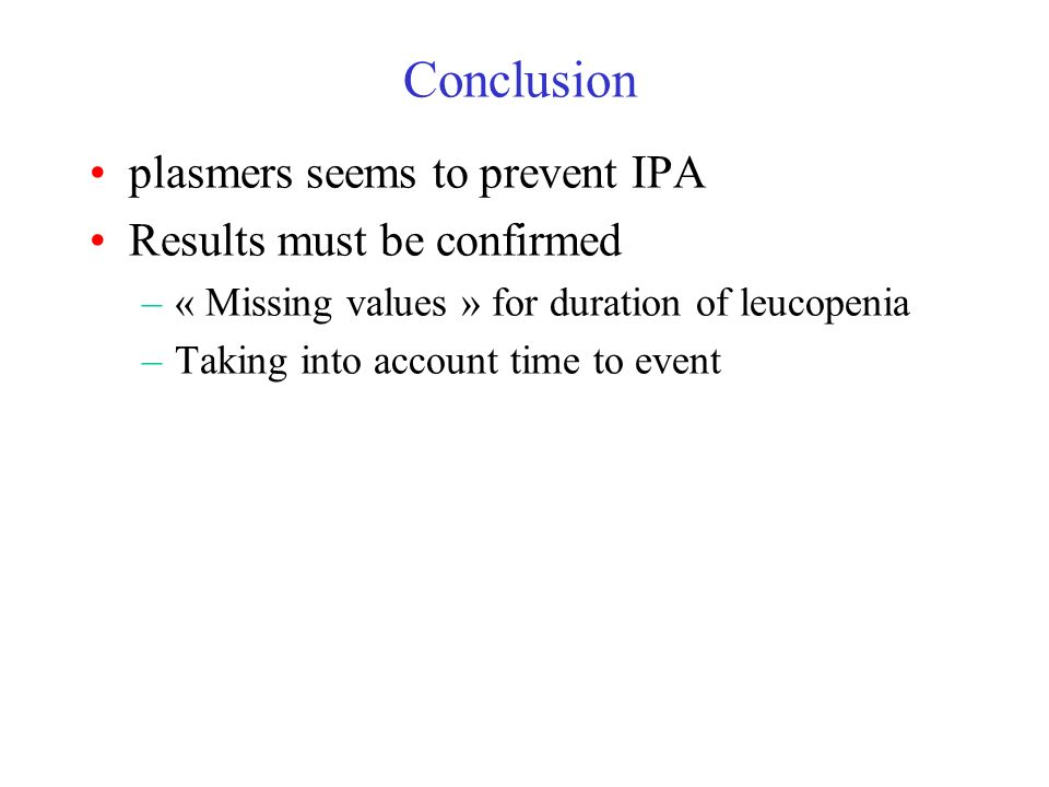 plasmers seems to prevent IPA Results must be confirmed –« Missing values » for duration of leucopenia –Taking into account time to event