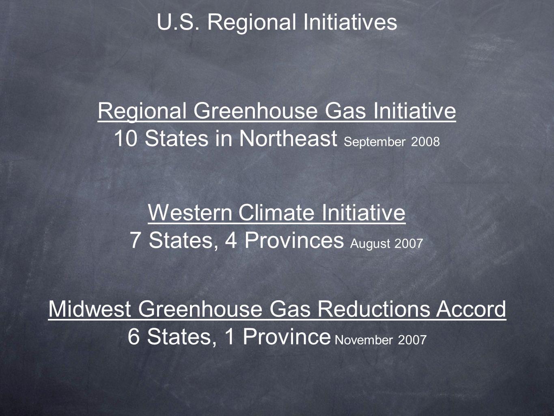U.S. Regional Initiatives Regional Greenhouse Gas Initiative 10 States in Northeast September 2008 Western Climate Initiative 7 States, 4 Provinces Au
