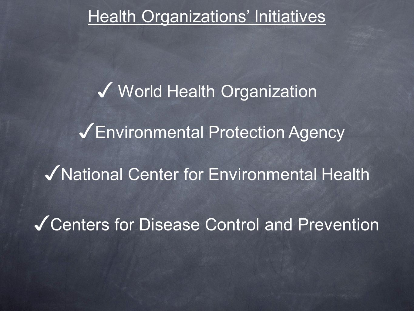 Health Organizations Initiatives World Health Organization Environmental Protection Agency National Center for Environmental Health Centers for Disease Control and Prevention