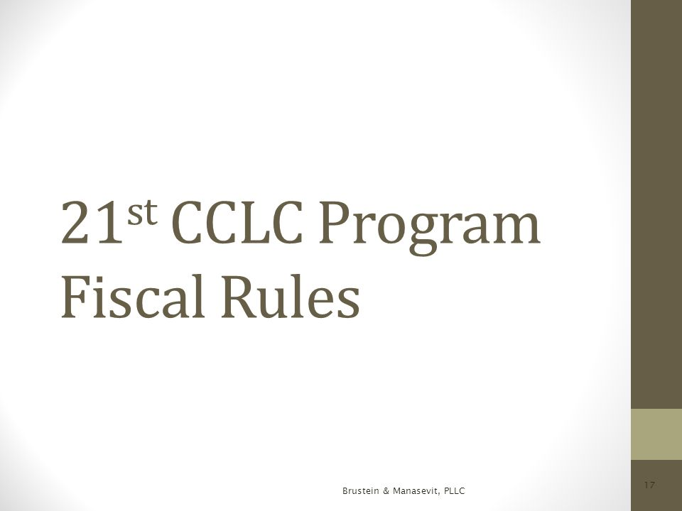 21 st CCLC Program Fiscal Rules Brustein & Manasevit, PLLC 17