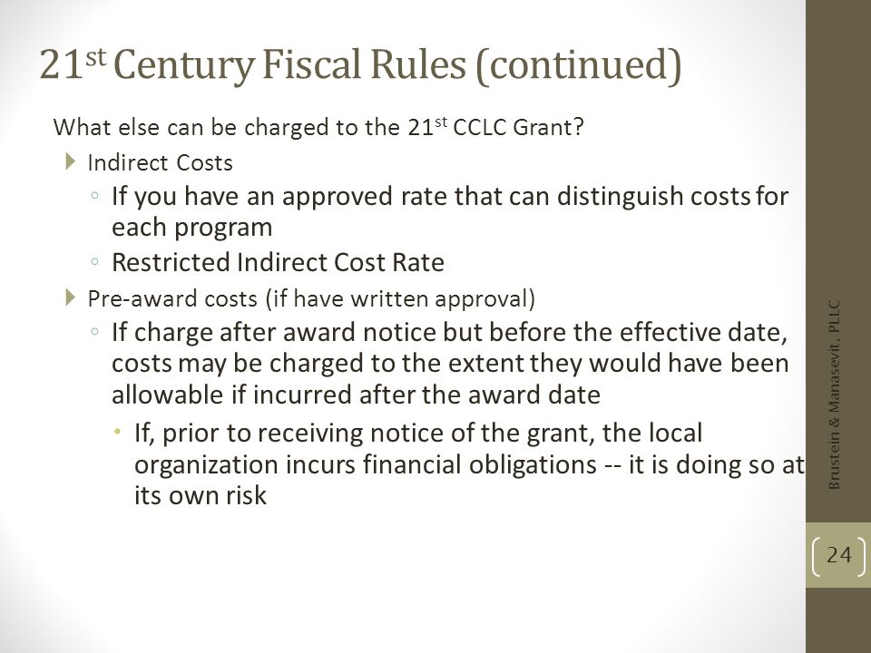 21 st Century Fiscal Rules (continued) What else can be charged to the 21 st CCLC Grant? Indirect Costs If you have an approved rate that can distingu