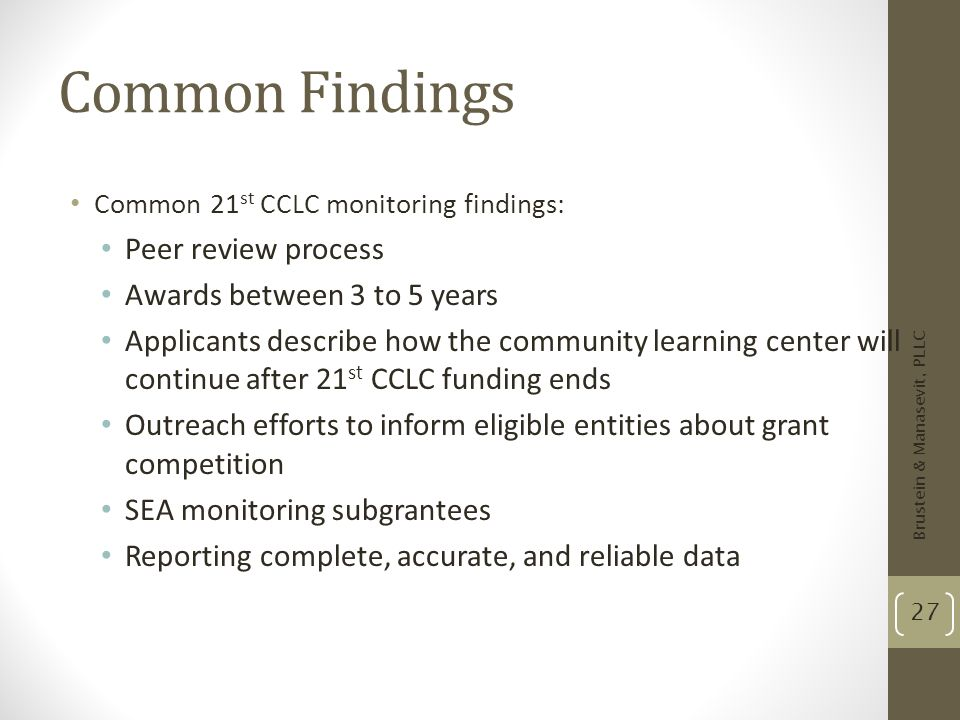Common Findings Common 21 st CCLC monitoring findings: Peer review process Awards between 3 to 5 years Applicants describe how the community learning