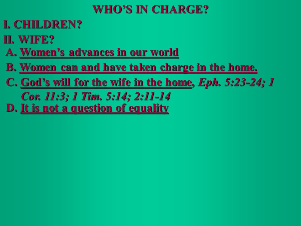 WHOS IN CHARGE. I. CHILDREN. II. WIFE. A. Women s advances in our world A.