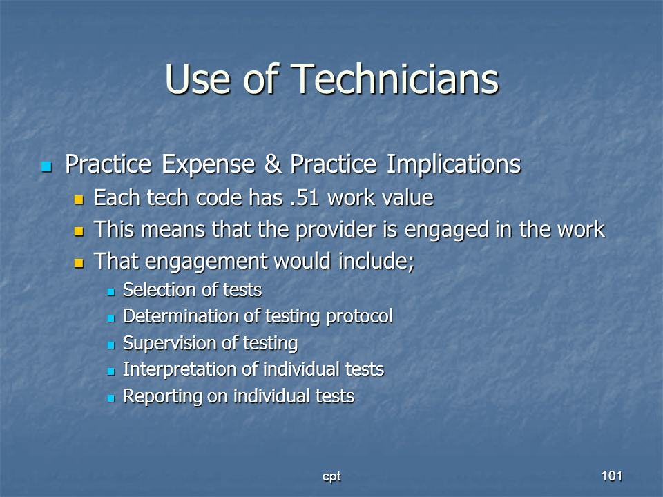 cpt101 Use of Technicians Practice Expense & Practice Implications Practice Expense & Practice Implications Each tech code has.51 work value Each tech