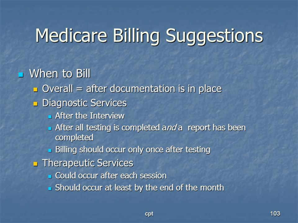 cpt103 Medicare Billing Suggestions When to Bill When to Bill Overall = after documentation is in place Overall = after documentation is in place Diag