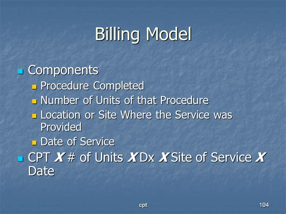cpt104 Billing Model Components Components Procedure Completed Procedure Completed Number of Units of that Procedure Number of Units of that Procedure