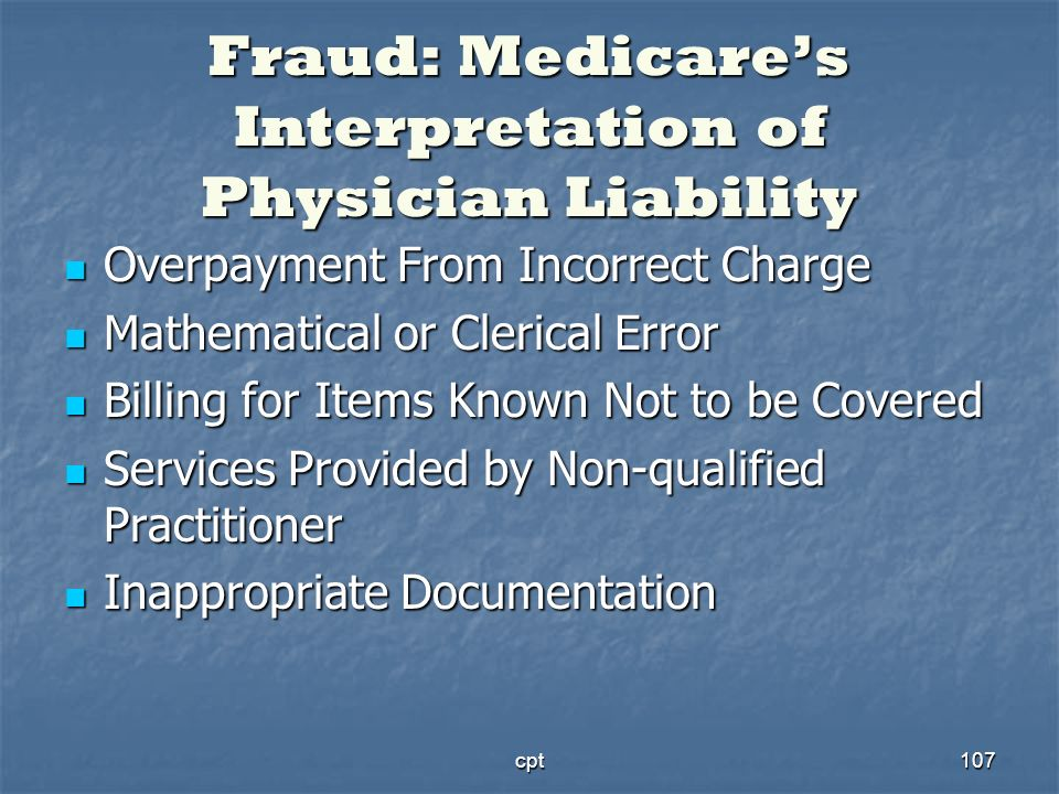 cpt107 Fraud: Medicares Interpretation of Physician Liability Overpayment From Incorrect Charge Overpayment From Incorrect Charge Mathematical or Cler