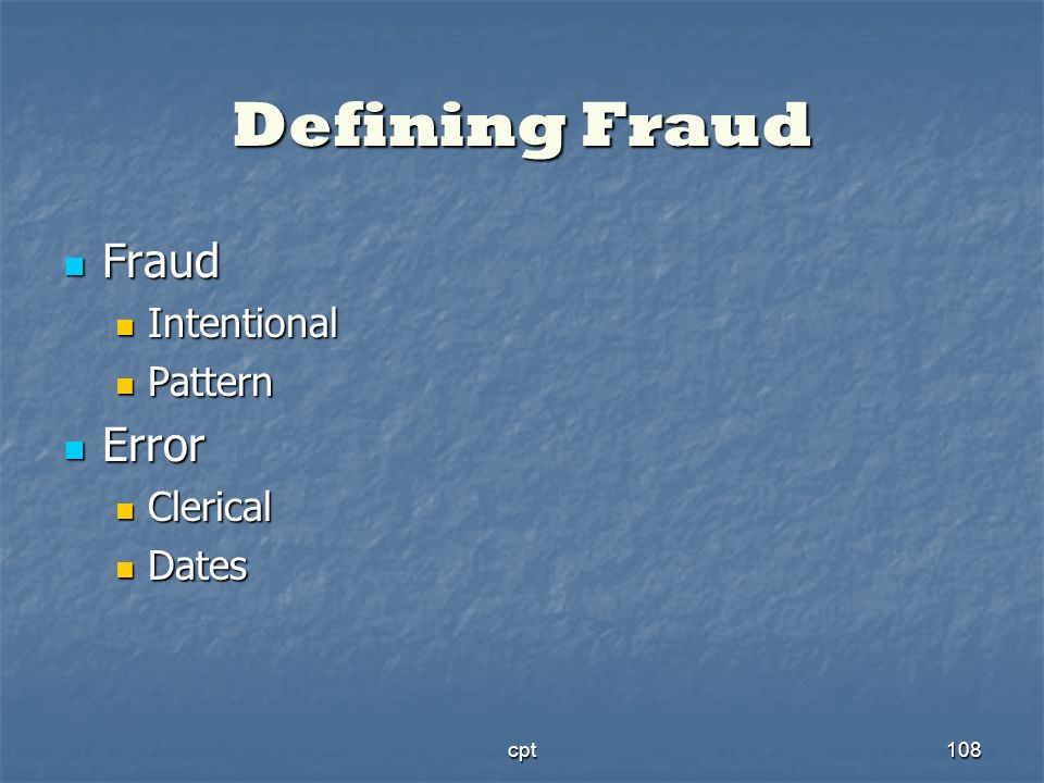 cpt108 Defining Fraud Fraud Fraud Intentional Intentional Pattern Pattern Error Error Clerical Clerical Dates Dates