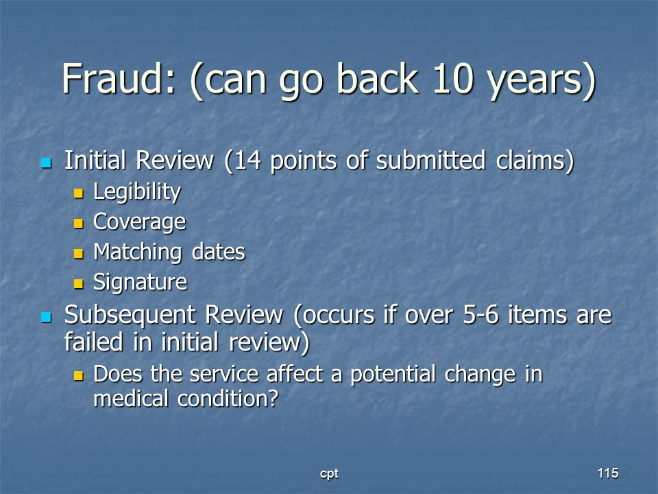 cpt115 Fraud: (can go back 10 years) Initial Review (14 points of submitted claims) Initial Review (14 points of submitted claims) Legibility Legibili