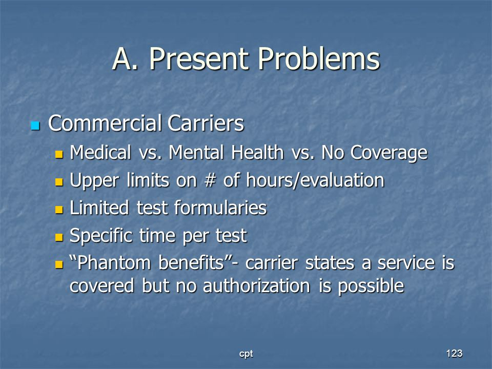 cpt123 A. Present Problems Commercial Carriers Commercial Carriers Medical vs. Mental Health vs. No Coverage Medical vs. Mental Health vs. No Coverage