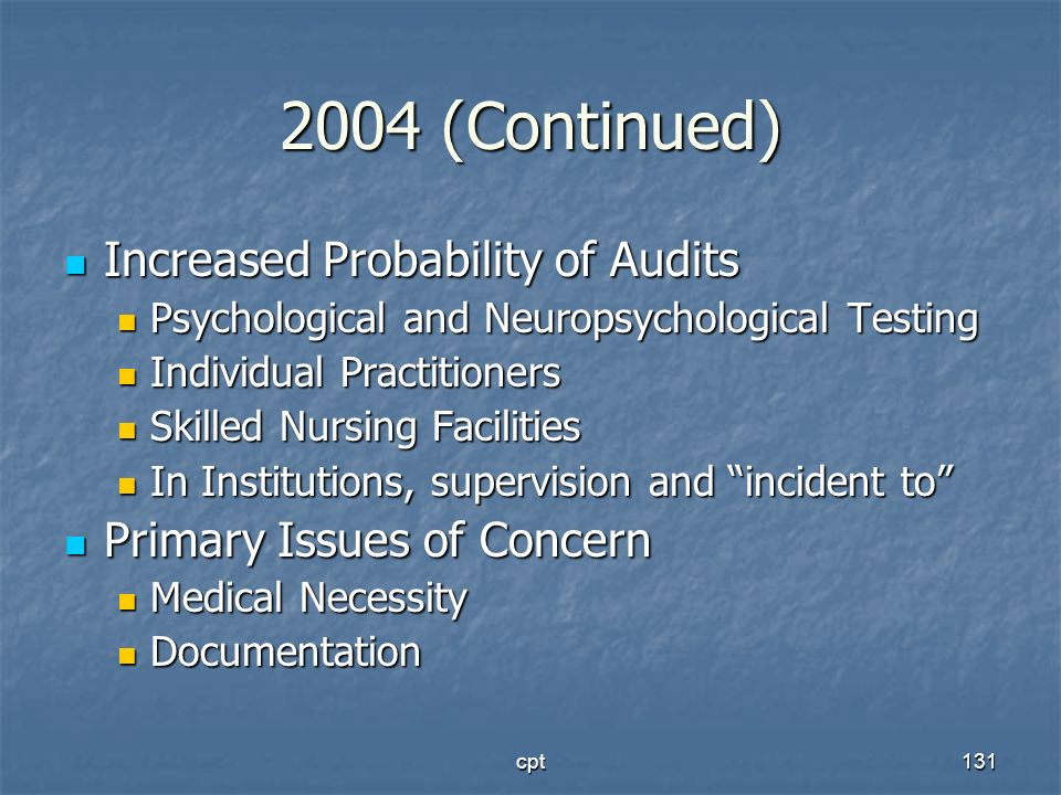 cpt131 2004 (Continued) Increased Probability of Audits Increased Probability of Audits Psychological and Neuropsychological Testing Psychological and