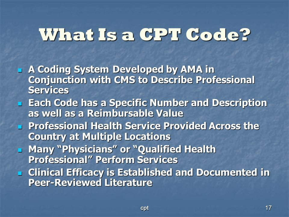 cpt17 What Is a CPT Code? A Coding System Developed by AMA in Conjunction with CMS to Describe Professional Services A Coding System Developed by AMA