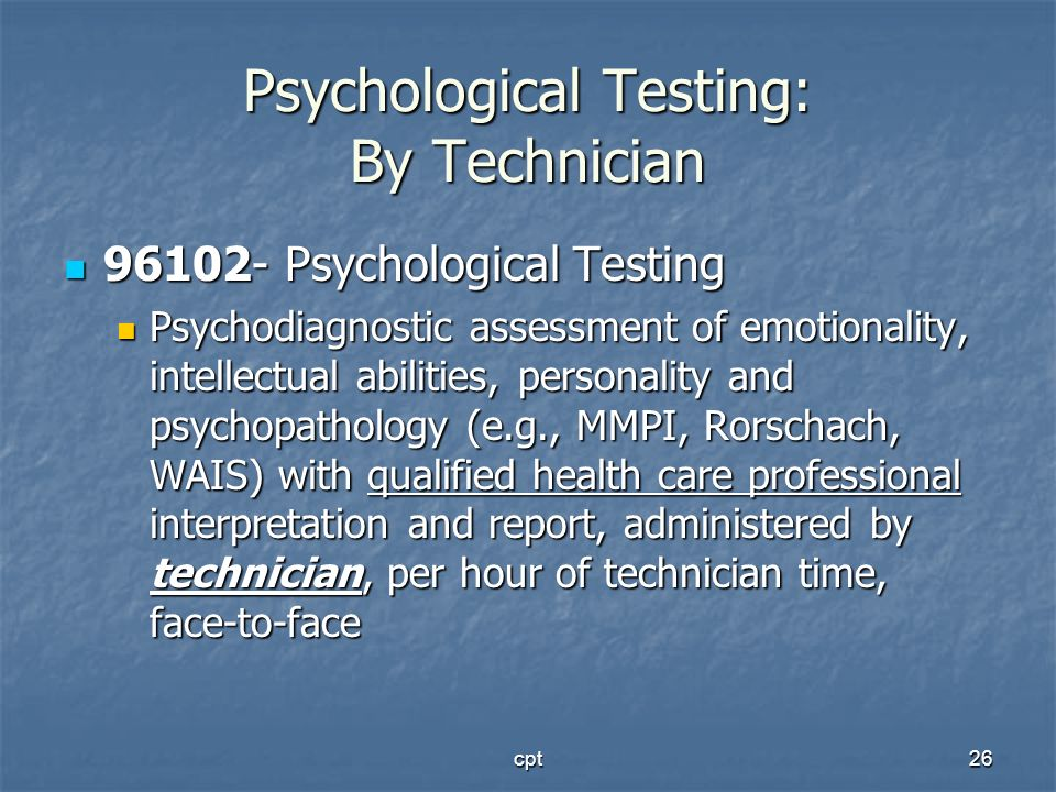 cpt26 Psychological Testing: By Technician 96102- Psychological Testing 96102- Psychological Testing Psychodiagnostic assessment of emotionality, inte