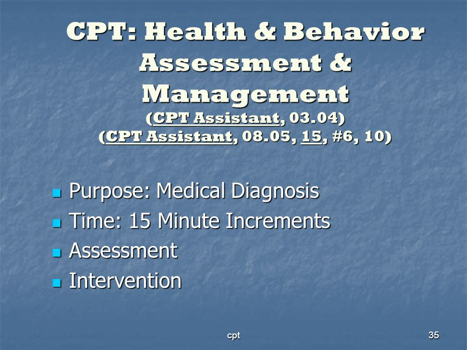 cpt35 CPT: Health & Behavior Assessment & Management (CPT Assistant, 03.04) (CPT Assistant, 08.05, 15, #6, 10) Purpose: Medical Diagnosis Purpose: Med