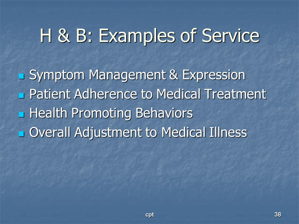 cpt38 H & B: Examples of Service Symptom Management & Expression Symptom Management & Expression Patient Adherence to Medical Treatment Patient Adhere