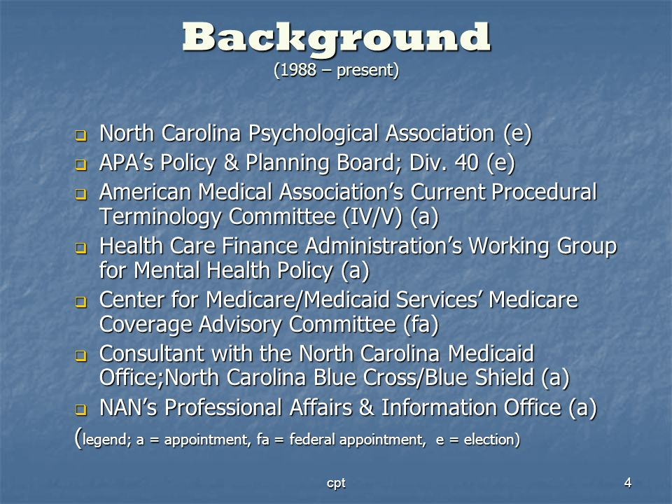 cpt4 Background (1988 – present) North Carolina Psychological Association (e) North Carolina Psychological Association (e) APAs Policy & Planning Boar