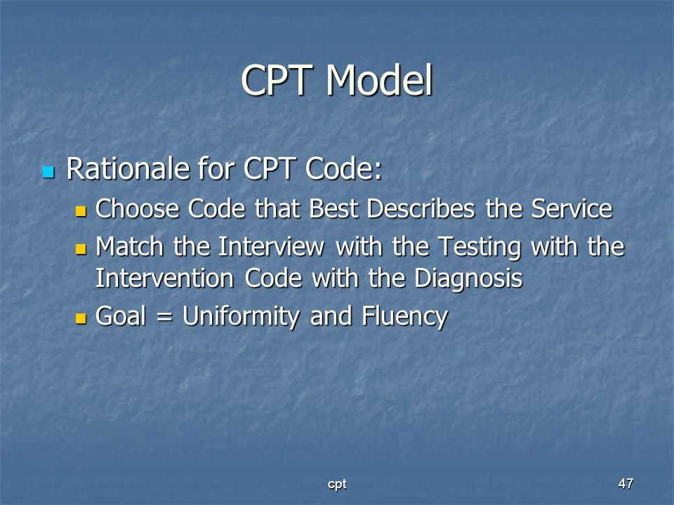 cpt47 CPT Model Rationale for CPT Code: Rationale for CPT Code: Choose Code that Best Describes the Service Choose Code that Best Describes the Servic