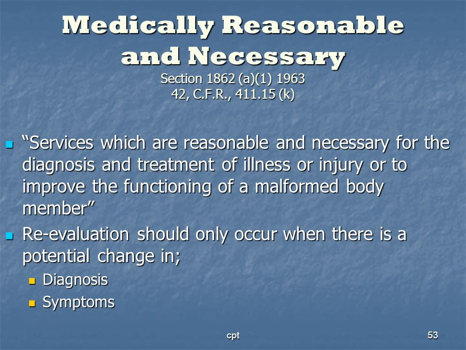 cpt53 Medically Reasonable and Necessary Section 1862 (a)(1) 1963 42, C.F.R., 411.15 (k) Services which are reasonable and necessary for the diagnosis
