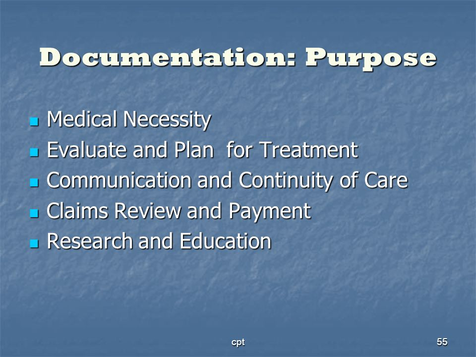 cpt55 Documentation: Purpose Medical Necessity Medical Necessity Evaluate and Plan for Treatment Evaluate and Plan for Treatment Communication and Con