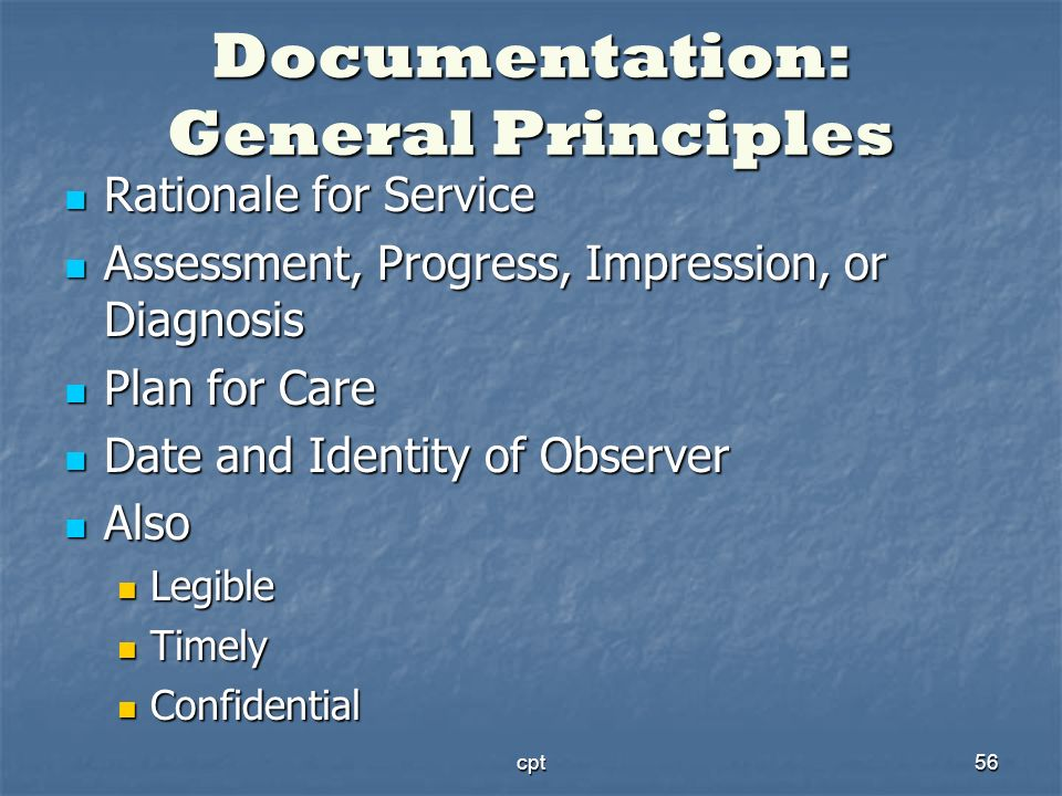 cpt56 Documentation: General Principles Rationale for Service Rationale for Service Assessment, Progress, Impression, or Diagnosis Assessment, Progres